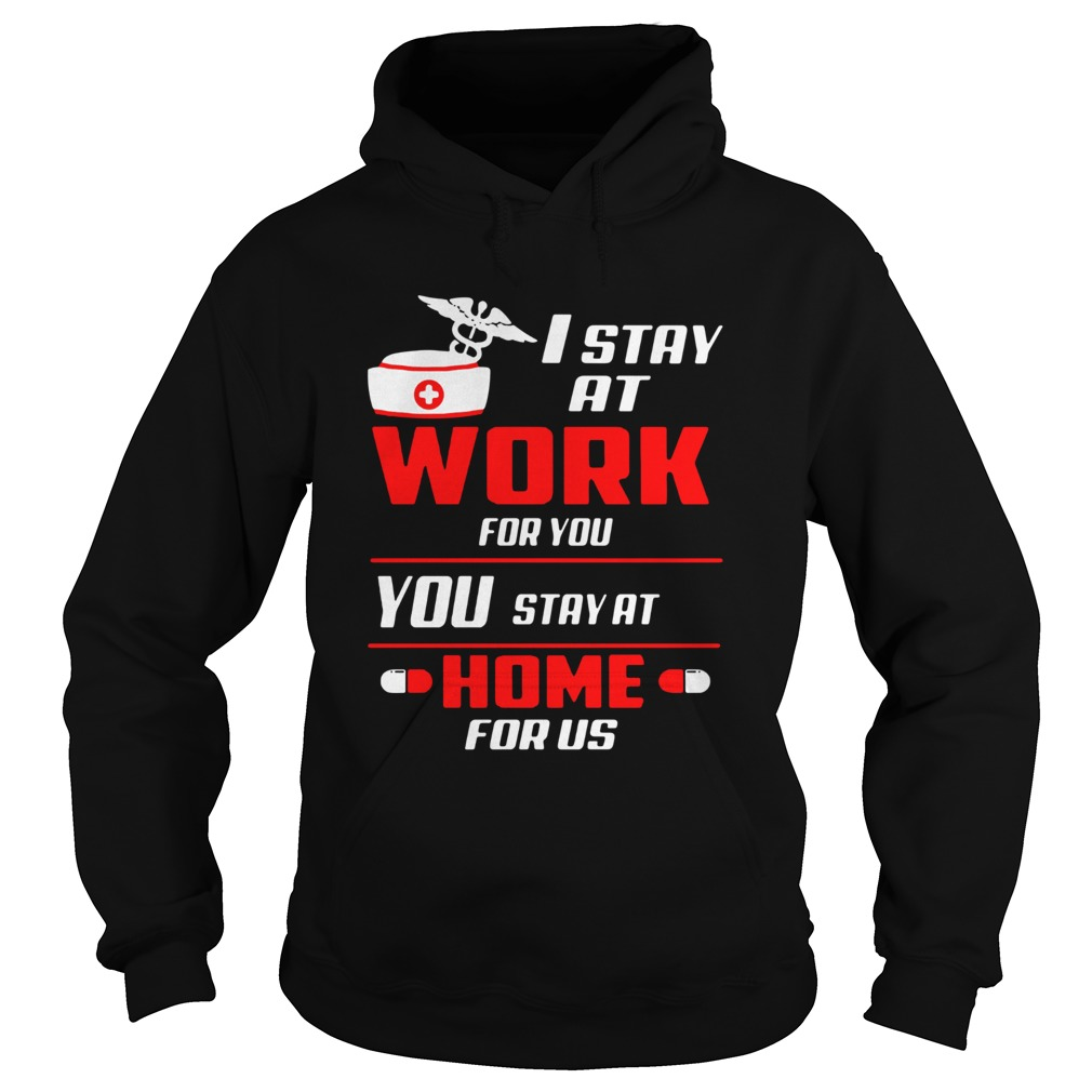 Nurse I stay at work for you you stay at home for us  Hoodie