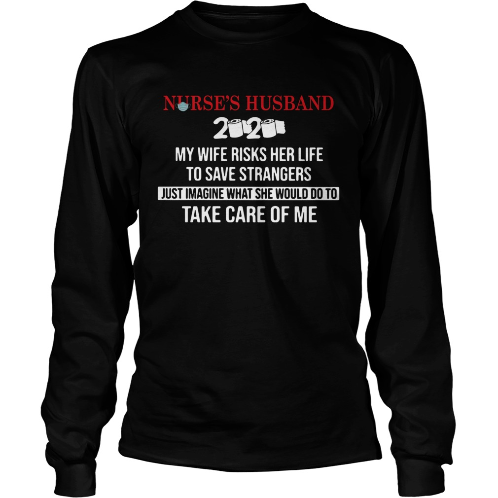 Nurses Husband 2020 My Daughter Risks Her Life To Save Strangers Just Imagine what he would do to Long Sleeve