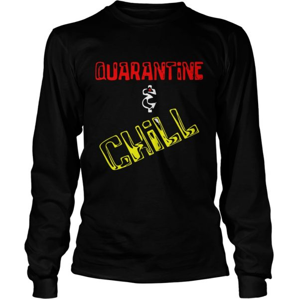 Quarantine and Chill  Long Sleeve