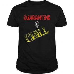 Quarantine and Chill  Unisex
