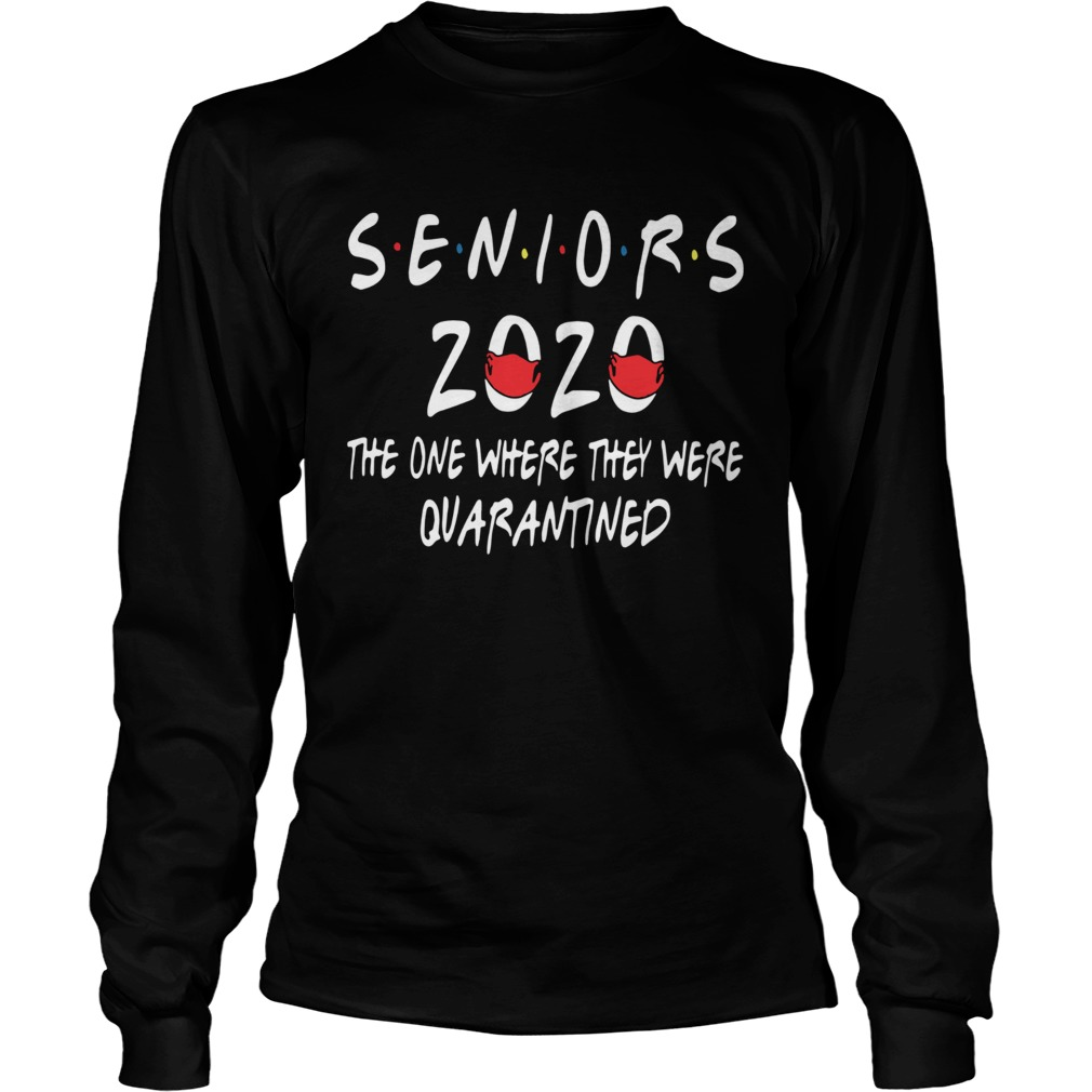 Seniors 2020 the one where they were quarantined  Long Sleeve