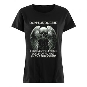 Skull Wings Don't Judge Me You Can't Handle Half Of What I Have Survived  Classic Women's T-shirt