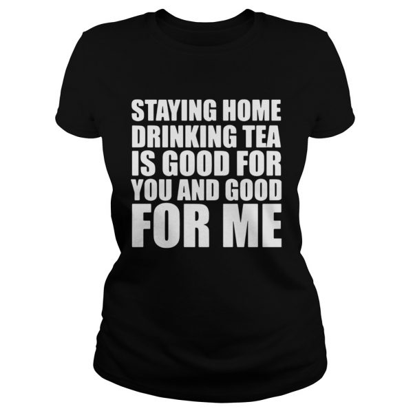 Staying home drinking tea is good for you and good for me  Classic Ladies