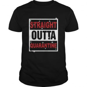 Straight Outta Quarantine  Unisex
