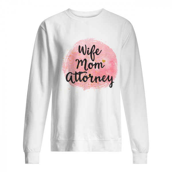 Wife Mom Attorney Funny Mother's Day Gift For Mama  Unisex Sweatshirt