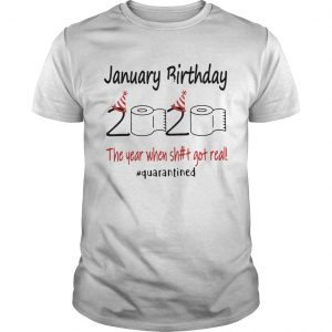 1586144457January Birthday The Year When Shit Got Real Quarantined  Unisex