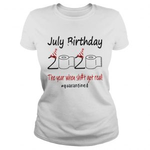 1586144573July Birthday The Year When Shit Got Real Quarantined  Classic Ladies