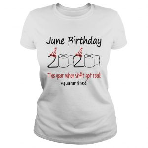 1586144606June Birthday The Year When Shit Got Real Quarantined  Classic Ladies