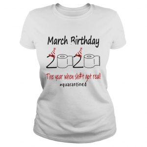 1586144673March Birthday The Year When Shit Got Real Quarantined  Classic Ladies