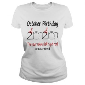 1586144856October Birthday The Year When Shit Got Real Quarantined  Classic Ladies