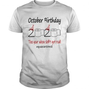 1586144856October Birthday The Year When Shit Got Real Quarantined  Unisex
