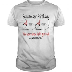 1586144926September Birthday The Year When Shit Got Real Quarantined  Unisex