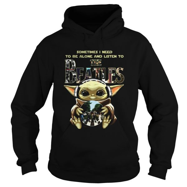 1586321875Baby Yoda Sometimes I Need To Be Alone And Listen To The Beatles  Hoodie