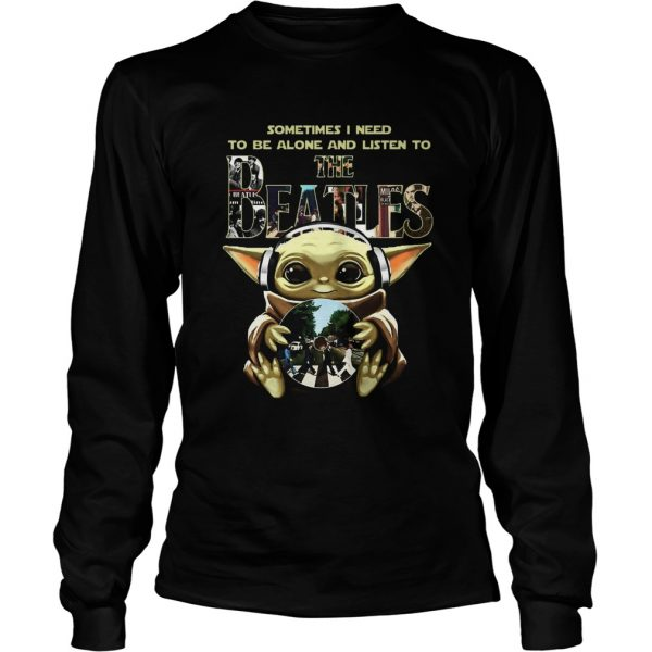 1586321875Baby Yoda Sometimes I Need To Be Alone And Listen To The Beatles  Long Sleeve