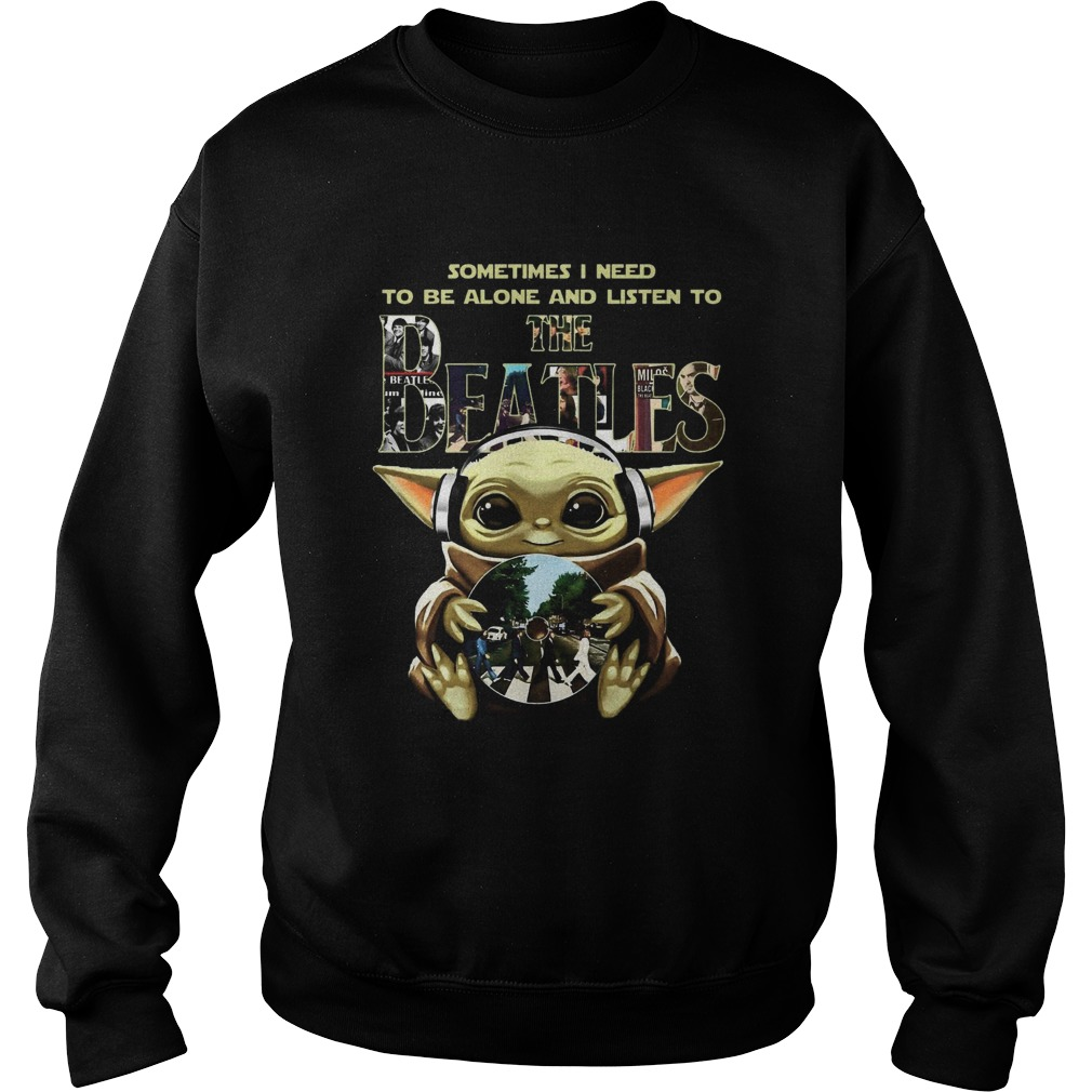 1586321875Baby Yoda Sometimes I Need To Be Alone And Listen To The Beatles  Sweatshirt