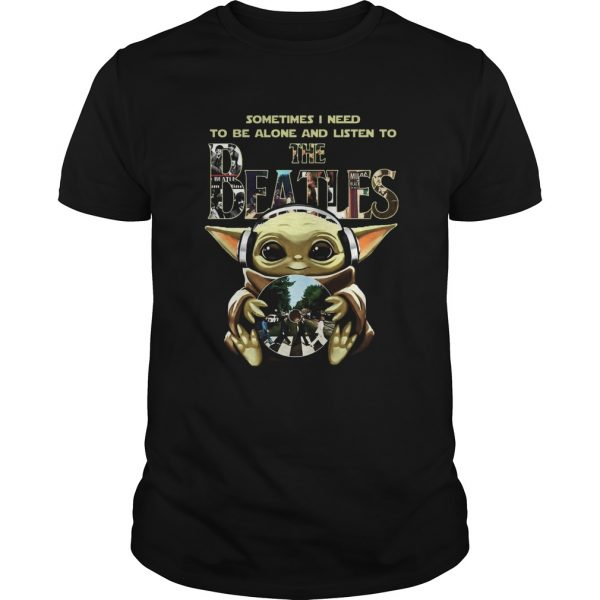 1586321875Baby Yoda Sometimes I Need To Be Alone And Listen To The Beatles  Unisex