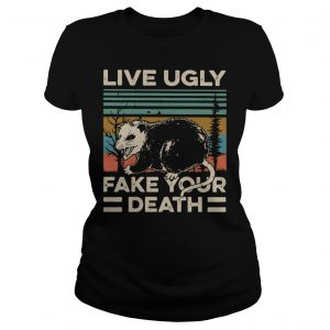 Animal Live Ugly Fake Your Death Shirt Classic Ladies