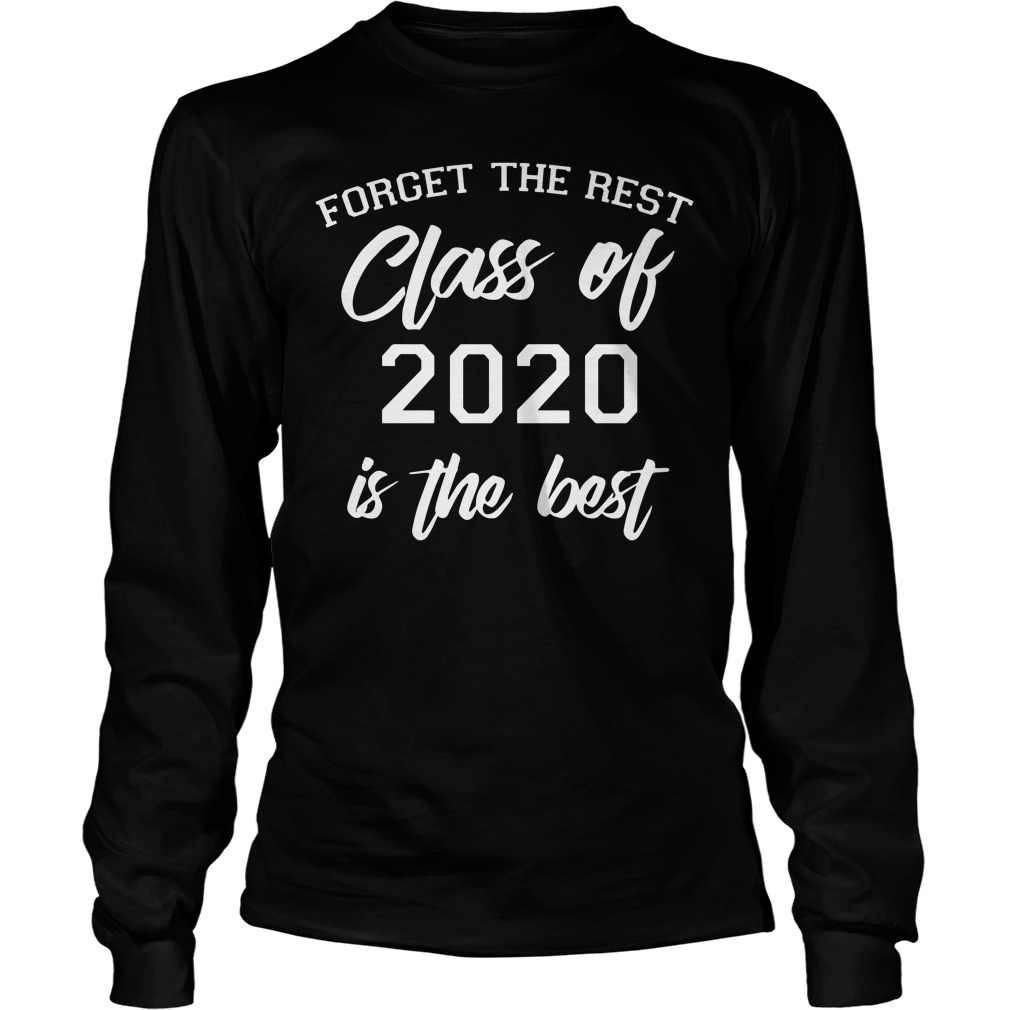 Forget The Rest Class Of 2020 Is the best  Long Sleeve