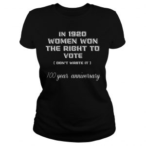 In 1920 Women Won The Right To Vote Don't Waste It 100 year anniversary  Classic Ladies