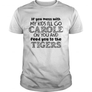 Joe Exotic Tiger Ill Go Carole On You And Feed You To The Tigers  Unisex