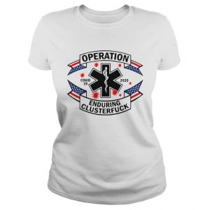 Operation Enduring Clusterfuck Covid 19 2020  Classic Ladies