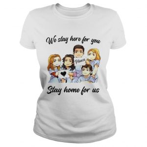We Stay Here For You Please Stay Home For Us  Classic Ladies