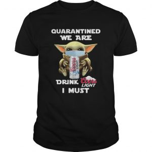Baby Yoda Quarantined We Are Drink Coors Light I Must  Unisex