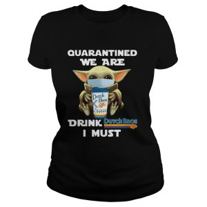 Baby Yoda Quarantined We Are Drink Dutch Bros Coffee I Must  Classic Ladies