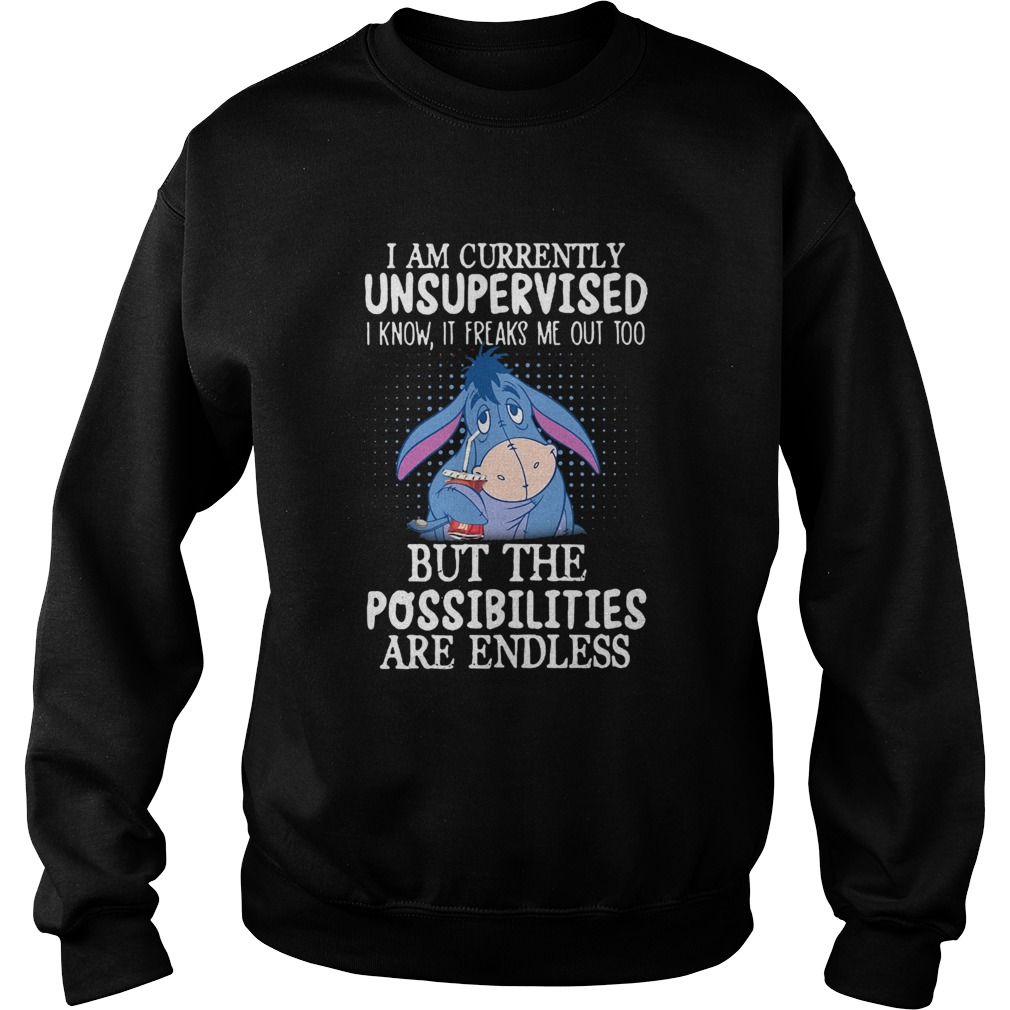 I am currently unsupervised I know it freaks me out too but the possibilities are endless  Sweatshirt