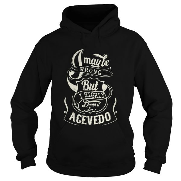 I may be wrong but I highly doubt it im acevedo  Hoodie