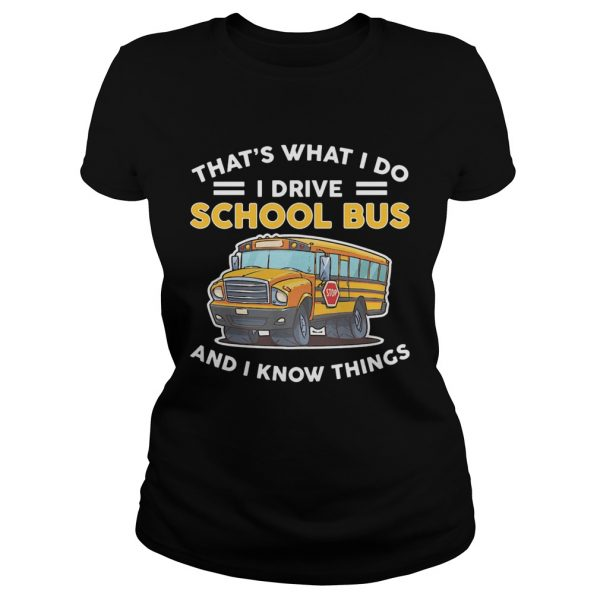 Thats what I do I drive school bus and I know things  Classic Ladies