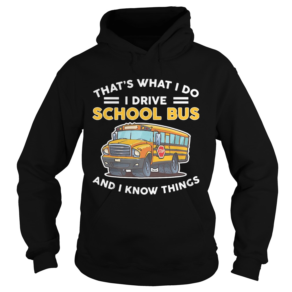 Thats what I do I drive school bus and I know things  Hoodie