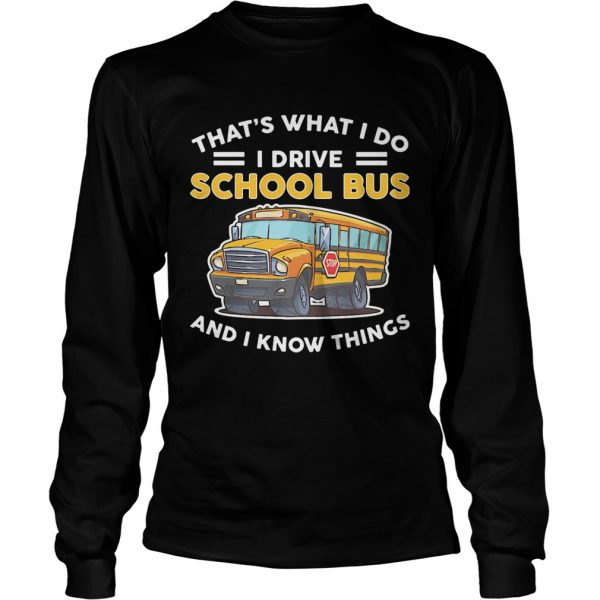 Thats what I do I drive school bus and I know things  Long Sleeve