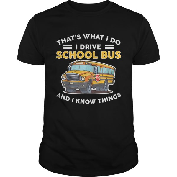 Thats what I do I drive school bus and I know things  Unisex