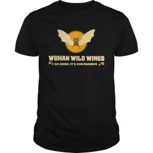 Wuhan wild wings so good Its contagious  Unisex