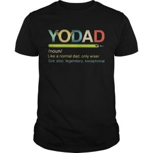 Yo dad like a normal dad only wiser see also legendary exceptional  Unisex