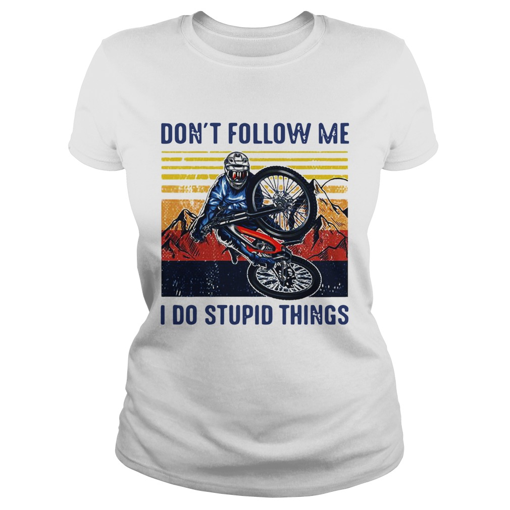 Dont Follow Me I Do Stupid Things Cycling Vintage  Classic Ladies