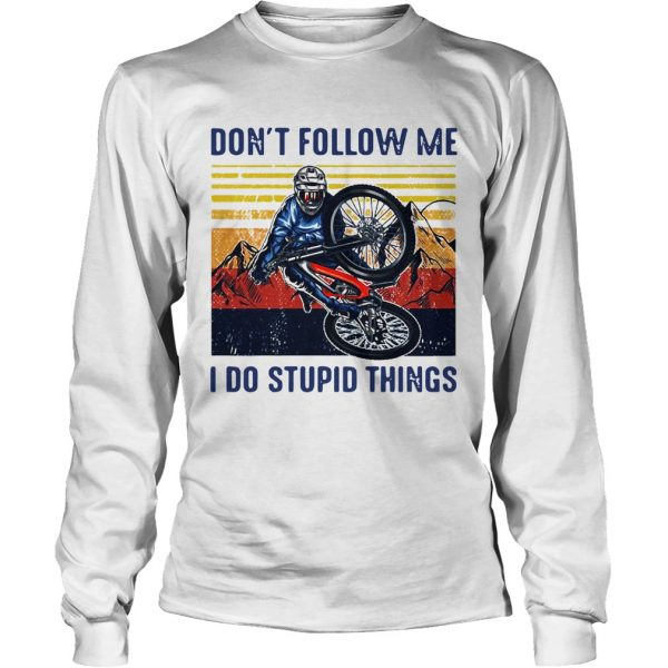 Dont Follow Me I Do Stupid Things Cycling Vintage  Long Sleeve