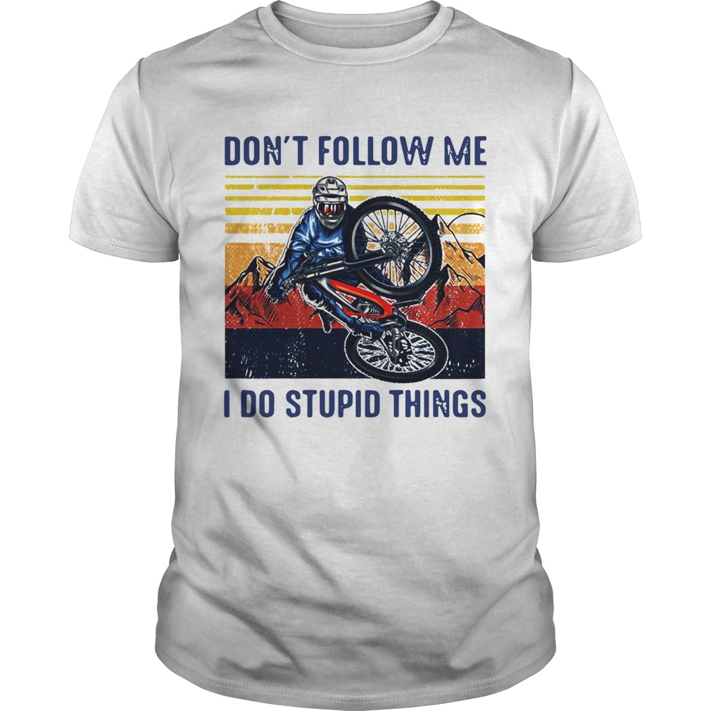 Dont Follow Me I Do Stupid Things Cycling Vintage  Unisex