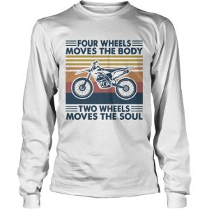 Four Wheels Moves The Body Two Wheels Moves The Soul  Long Sleeve