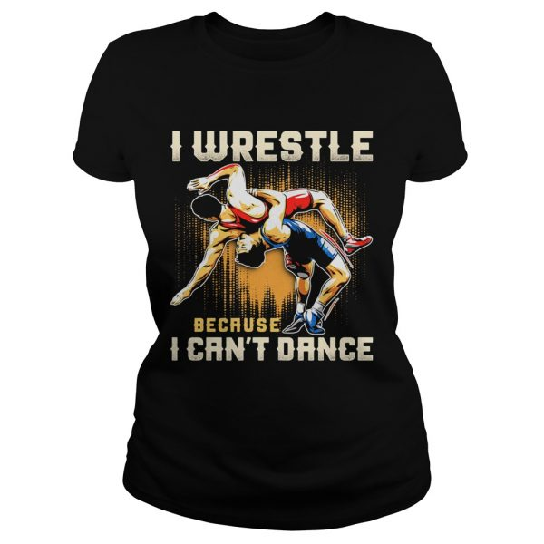 I wrestle because I cant dance  Classic Ladies