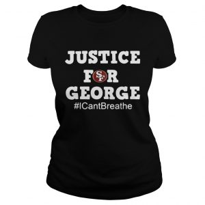 San Francisco 49ers Justice For George I Cant Breathe  Classic Ladies