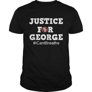 San Francisco 49ers Justice For George I Cant Breathe  Unisex