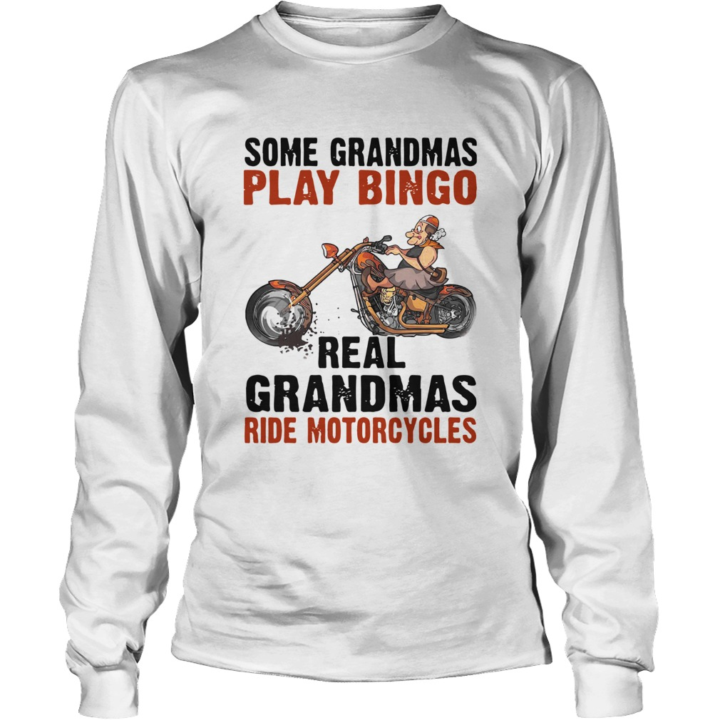 Some Grandmas Play Bingo Real Grandmas Ride Motorcycles  Long Sleeve