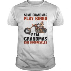 Some Grandmas Play Bingo Real Grandmas Ride Motorcycles  Unisex