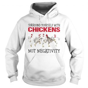 Surround yourself with chickens not negativity  Hoodie