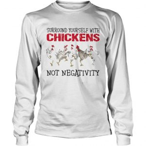 Surround yourself with chickens not negativity  Long Sleeve