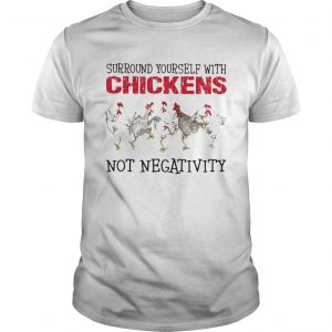 Surround yourself with chickens not negativity  Unisex