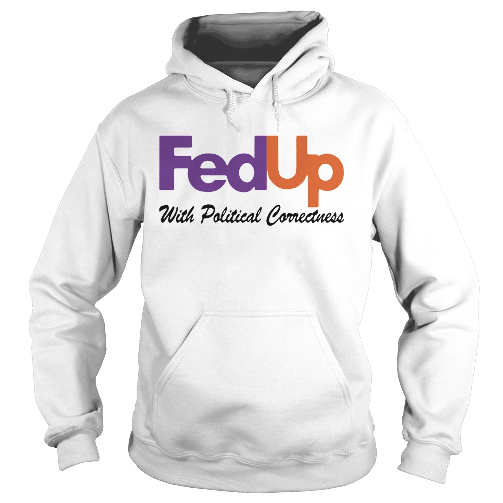 FedUp With Political Correctness  Hoodie