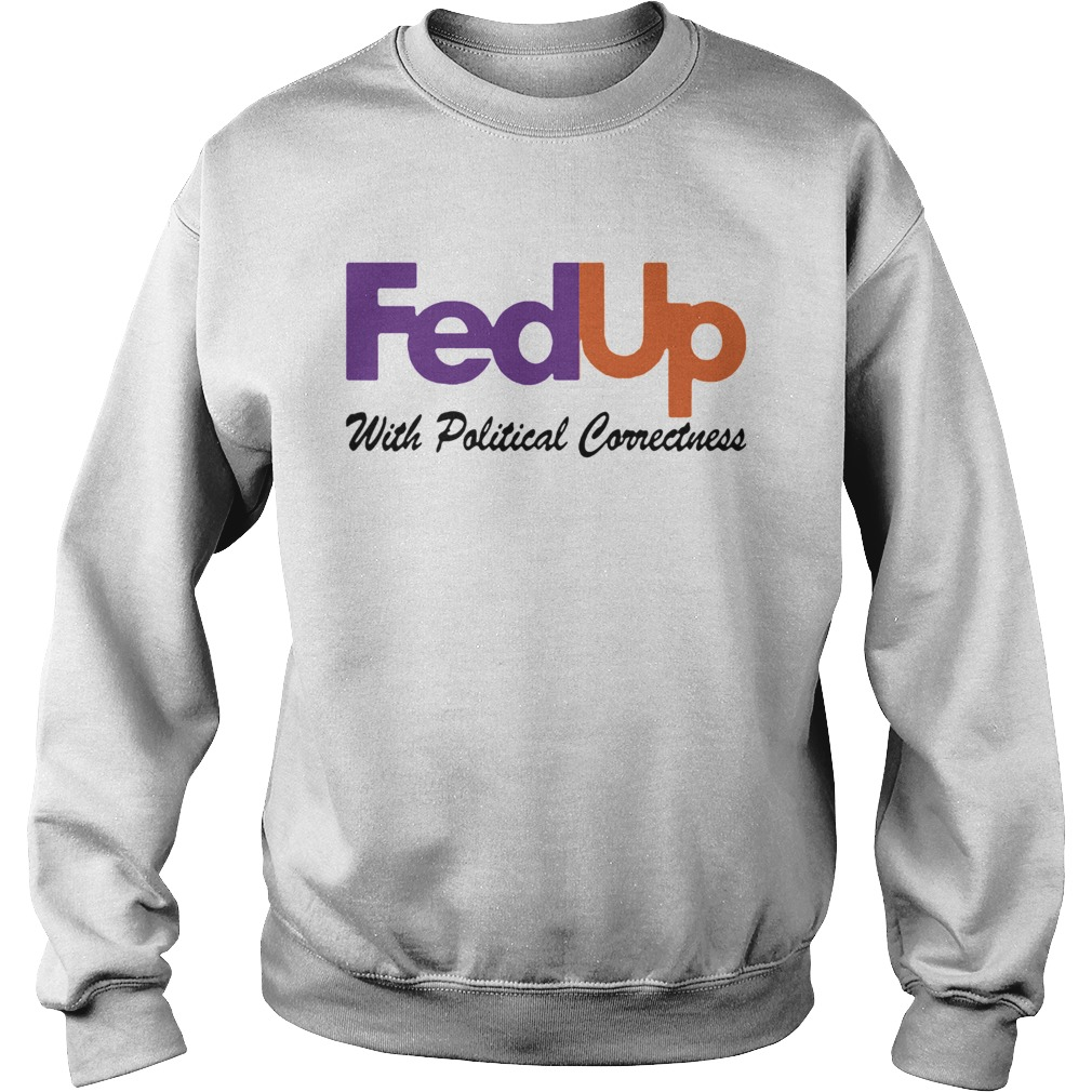 FedUp With Political Correctness  Sweatshirt